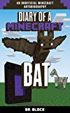 Diary of a Minecraft Bat: (an unofficial Minecraft autobiography)