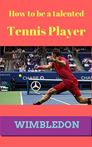 How to be a talented tennis player (English Edition)