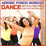Aerobic Fitness Workout Megamix 133 BpM - Dance with DJ Dexter & Electric Air Project (GEMAfrei/Lizenz optional)