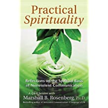 Practical Spirituality: The Spiritual Basis of Nonviolent Communication