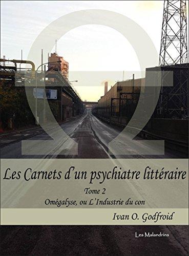 Omégalyse, ou L'Industrie du con (Les Carnets d'un psychiatre littéraire t. 2)