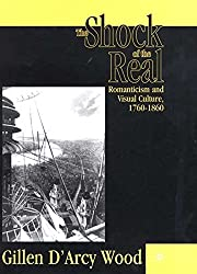 [The Shock of the Real: Romanticism and Visual Culture, 1760-1860] (By: Gillen D'Arcy Wood) [published: February, 2001]