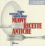 Il cucchiaio d'argento. Nuove ricette antiche. Viaggio irriverente fra i fornelli italiani