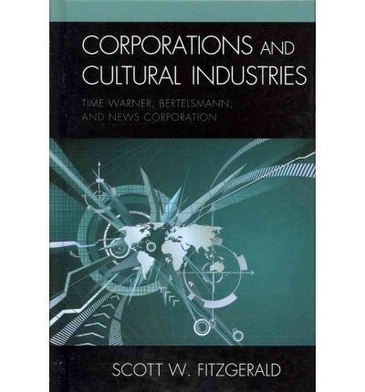 -corporations-and-cultural-industries-time-warner-bertelsmann-and-news-corporation-by-fitzgerald-sco