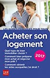 Acheter son logement 2017: Le guide pratique...