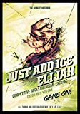 Just Add Ice Elijah - Competitive Juices Overcome Excuses: The Winner's Notebook