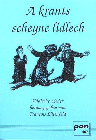 A KRANTS SCHEYNE LIDLECH - JIDDISCHE LIEDER - arrangiert für Liederbuch [Noten / Sheetmusic] Komponist: LILIENFELD FRANCOIS