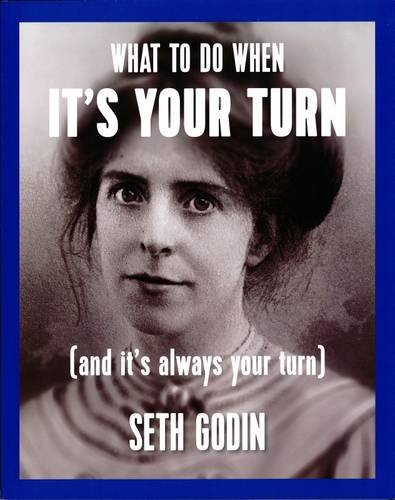 What to Do When it's Your Turn: (And it's Always Your Turn) por Seth Godin