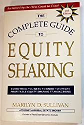 The Complete Guide to Equity Sharing: Everything You Need to Know to Create Profitable Equity Sharing Transactions