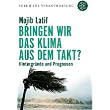 Bringen wir das Klima aus dem Takt? Hintergründe und Prognosen. Forum für Verantwortung