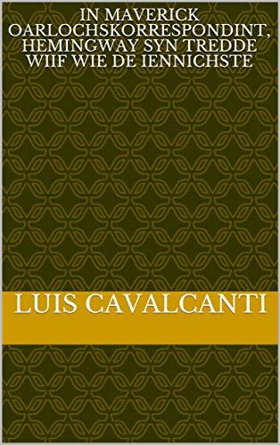 In Maverick oarlochskorrespondint, Hemingway syn tredde wiif wie de iennichste  (Frisian Edition)