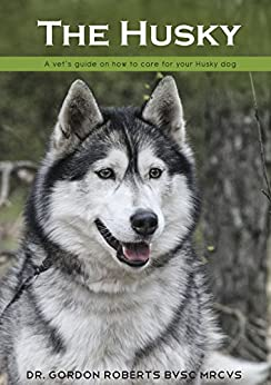 The Husky: A vet's guide on how to care for your Husky dog (English Edition)