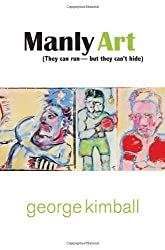 Manly Art: They Can Run???But They Can't Hide by George Kimball (2011-04-01)