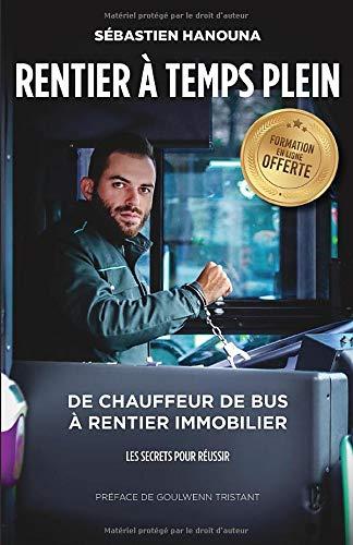 Rentier A Temps Plein: De chauffeur de bus à rentier immobilier par Sébastien Hanouna