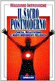 Il sacro postmoderno. Chiesa, relativismo e nuovi movimenti religiosi