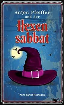 Anton Pfeiffer und der Hexensabbat (Buch 2) von [Hashagen, Anne Carina]