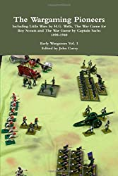 The Wargaming Pioneers: Including Little Wars by H.G. Wells, The War Game for Boy Scouts and The War Game by Captain Sachs 1898-1940 Early Wargames