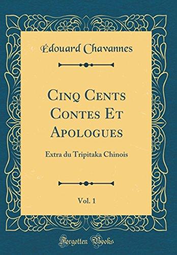 Cinq Cents Contes Et Apologues, Vol. 1: Extra Du Tripitaka Chinois (Classic Reprint) par Edouard Chavannes