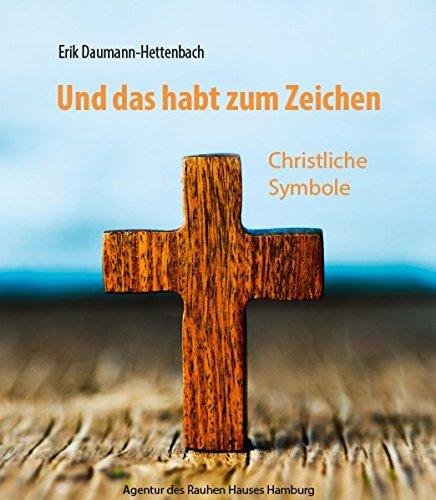 Und das habt zum Zeichen: Christliche Symbole