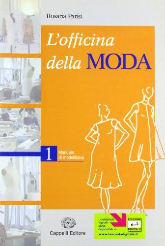 L'officina della moda. Manuale di modellistica. Per le Scuole superiori: 1