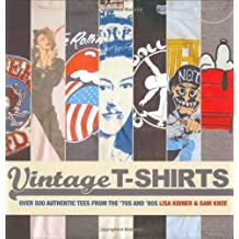 Vintage T-shirts: Over 500 Authentic Tees from the 70s and 80s by Lisa Kidner (2006-02-06)