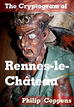 The Cryptogram of Rennes-le-Chateau: A Guide to an Enigmatic Village by [Coppens, Philip]
