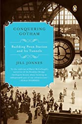 Conquering Gotham: Building Penn Station and Its Tunnels by Jill Jonnes (2008-03-25)