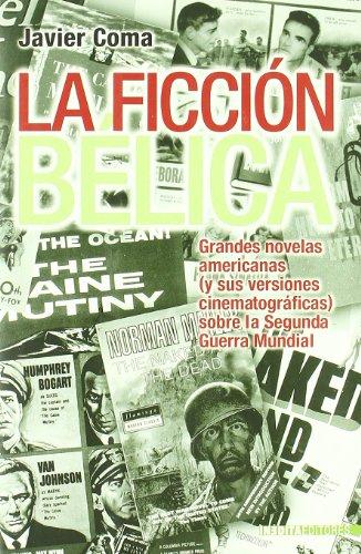 La ficción Bélica. Grandes novelas americanas (Y sus versiones cinematográficas sobre Segunda Guerra Mundial). por Javier Coma