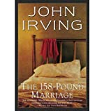 [ [ [ The 158-Pound Marriage [ THE 158-POUND MARRIAGE ] By Irving, John ( Author )Jun-23-1997 Paperback
