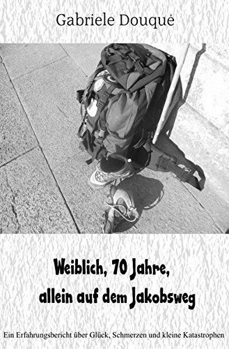 Preisvergleich Produktbild weiblich,70 Jahre, allein auf dem Jakobsweg