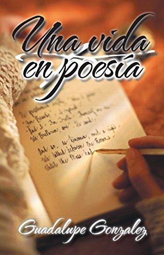 Una Vida En Poesía por Guadalupe Gonzalez