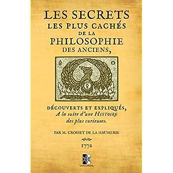 Les Secrets les plus cachés de la Philosophie des Anciens: découverts et expliqués à la suite d'une histoire des plus curieuses par M. Crosset de la Haumerie