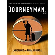 The Journeyman's Guide: Facilitate Your Hoop Journey Overseas! The Ins and Outs To Success.