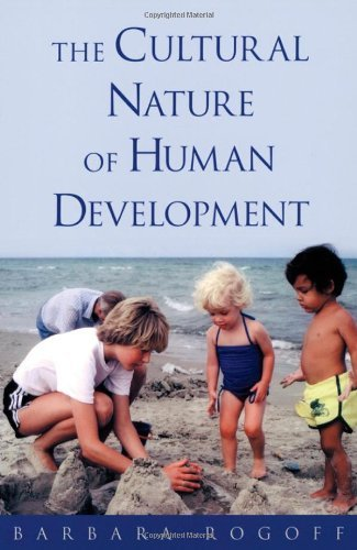 By Barbara Rogoff The Cultural Nature of Human Development (Reprint)