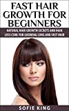 Hair Growth: Fast Hair Growth for Beginners - Natural Hair Growth Secrets & Hair Loss Cure for Growing Long & Fast Hair (hair growth book, natural hair, ... recipes, natural beauty secrets, hair l)