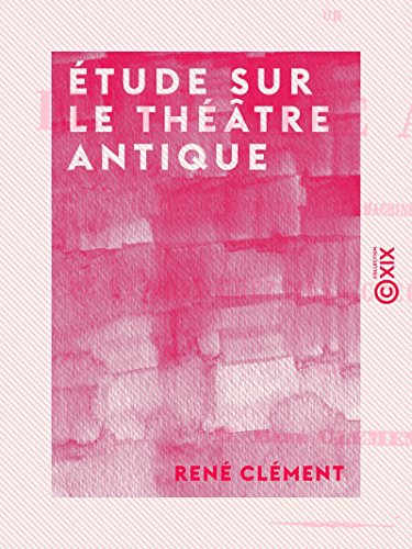 Couverture du livre Étude sur le théâtre antique: Au point de vue des décors, des machines et des masques - De la voix chez nos acteurs modernes