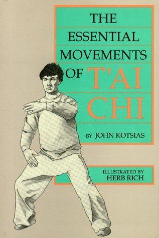 The Essential Movements of T'Ai Chi by John Kotsias (1996-10-02)