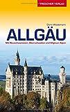 Allgäu: Mit Neuschwanstein, Oberschwaben und Allgäuer Alpen (Trescher-Reihe Reisen)