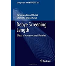 Debye Screening Length: Effects of Nanostructured Materials (Springer Tracts in Modern Physics) by Kamakhya Prasad Ghatak (2013-11-06)
