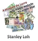 A História do Lucro: suas origens, evolução e o estado atual (Portuguese Edition)