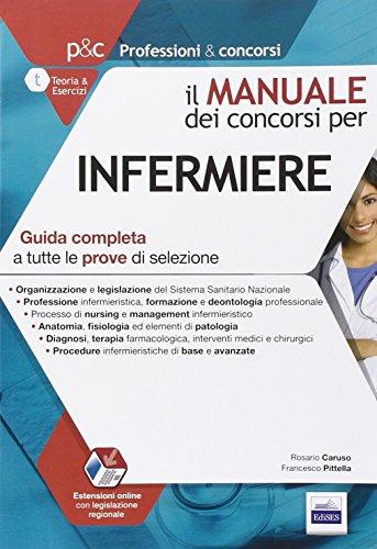 Il manuale dei concorsi per infermiere. Guida completa a tutte le prove di selezione. Con aggiornamento online