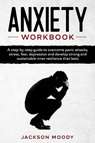 Anxiety Workbook: A step-by-step guide to overcome panic attacks, stress, fear, depression and develop strong and sustainable inner resilience that lasts (English Edition)