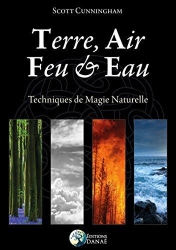Terre, Air, Feu et Eau: Techniques de Ma...