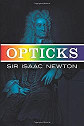 Opticks: Or Treatise of the Reflections, Refractions, Inflections & Colours of Light