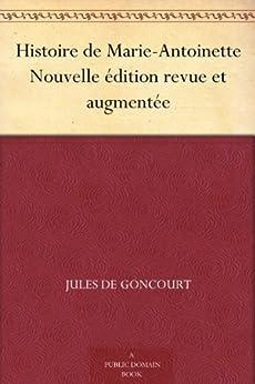 Histoire de Marie-Antoinette Nouvelle édition revue et augmentée par [de Goncourt, Edmond, Jules de Goncourt]