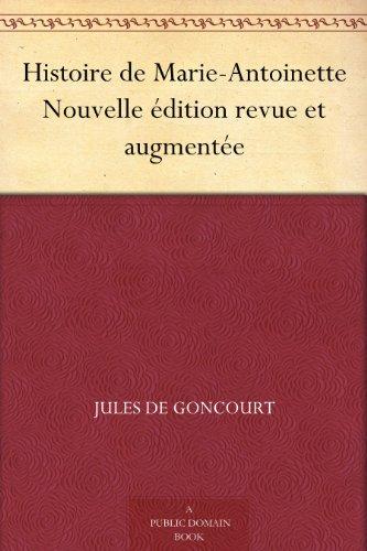 Histoire de Marie-Antoinette Nouvelle édition revue et augmentée