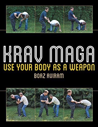 Krav Maga: Use Your Body as a Weapon (English Edition) por Boaz Aviram