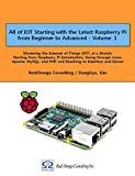 All of IOT Starting with the Latest Raspberry Pi  from Beginner to Advanced - Volume 1: Mastering IOT at a Stretch from Raspberry Pi, through Linux, Apache, MySQL,and PHP, and to Interface and Sensor