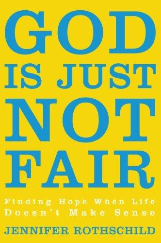 God Is Just Not Fair: Finding Hope When Life Doesn't Make Sense by Jennifer Rothschild (2014-04-04)