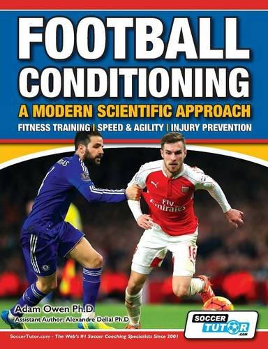 Football Conditioning A Modern Scientific Approach: Fitness Training - Speed & Agility - Injury Prevention por Adam Owen Ph.D